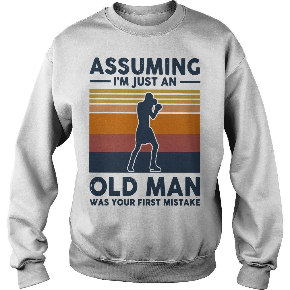 Vintage Boxing Assuming I'm Just An Old Man Was Your First Mistake Sweater