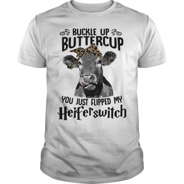 Buckle Up Buttercup You Just Flipped My Heifer Switch Shirt