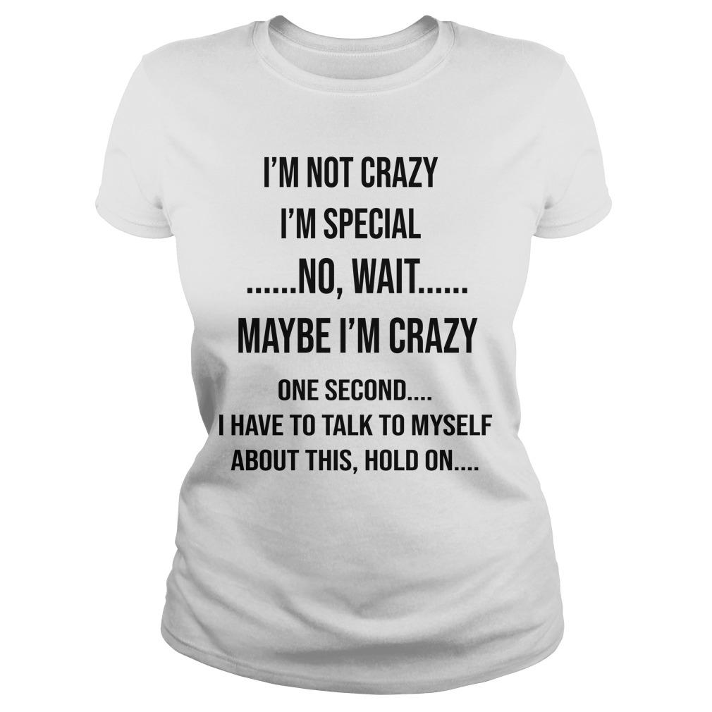 I'm Not Crazy I'm Special No Wait Maybe I'm Crazy Longsleeve