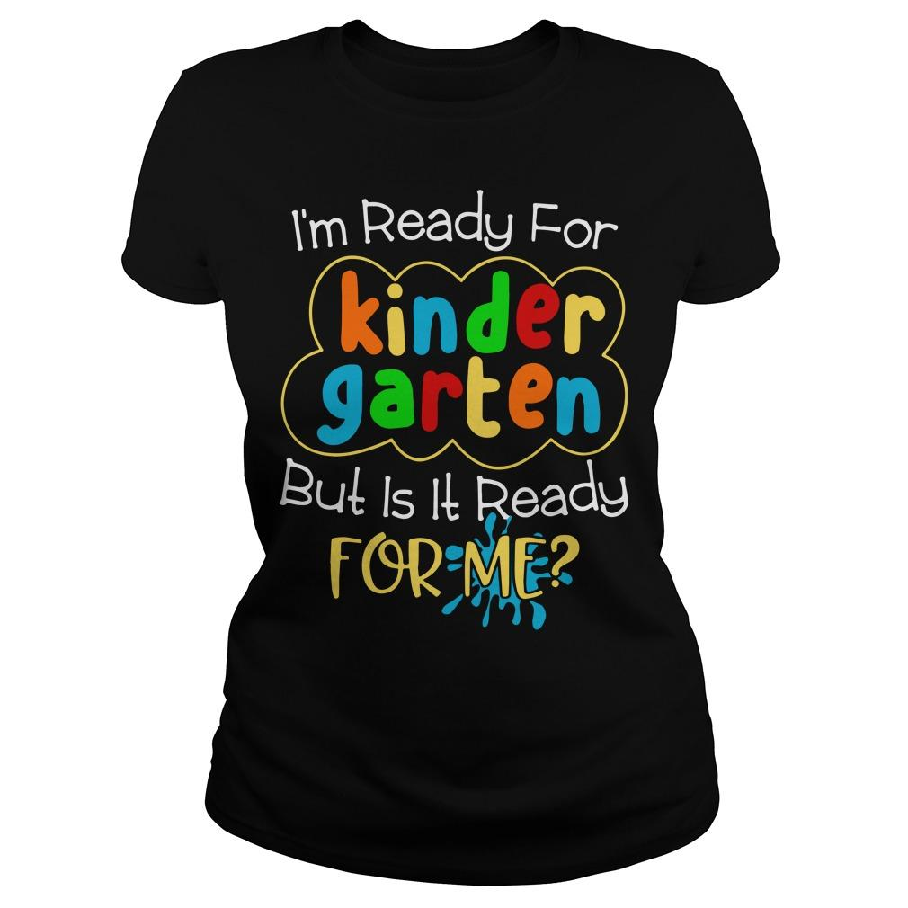 I'm Ready For Kindergarten But Is It Ready For Me Longsleeve