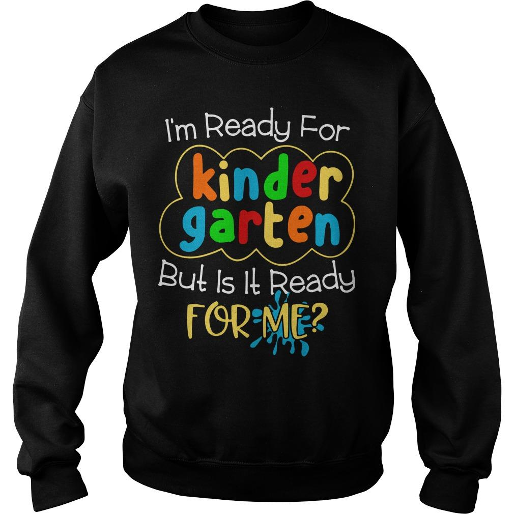I'm Ready For Kindergarten But Is It Ready For Me Sweater