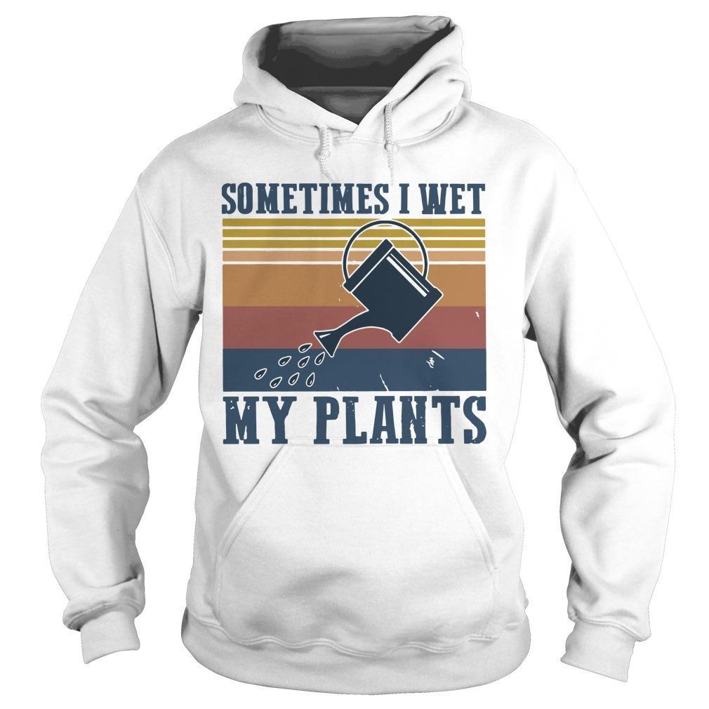 Vintage Sometimes I Wet My Plants Hoodie