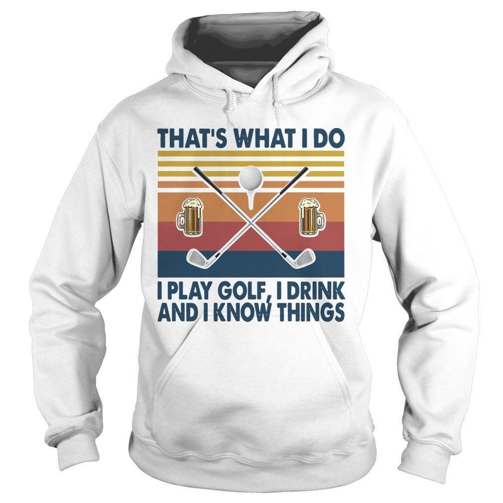 Vintage That's What I Do I Play Golf I Drink And I Know Things Hoodie