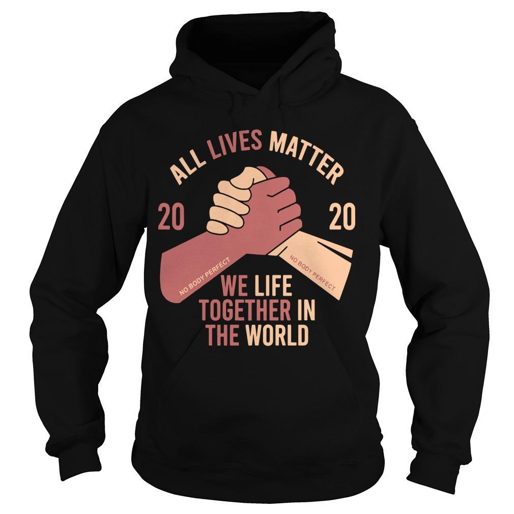 2020 We Life Together In Th World All Lives Matter T Hoodie