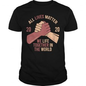 2020 We Life Together In Th World All Lives Matter T Shirt