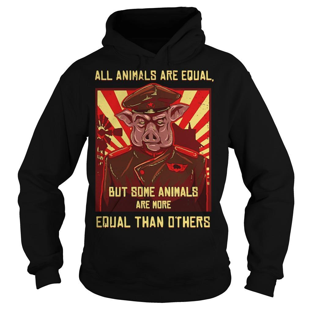 All Animals Are Equal But Some Animals Are More Equal Than Others Hoodie