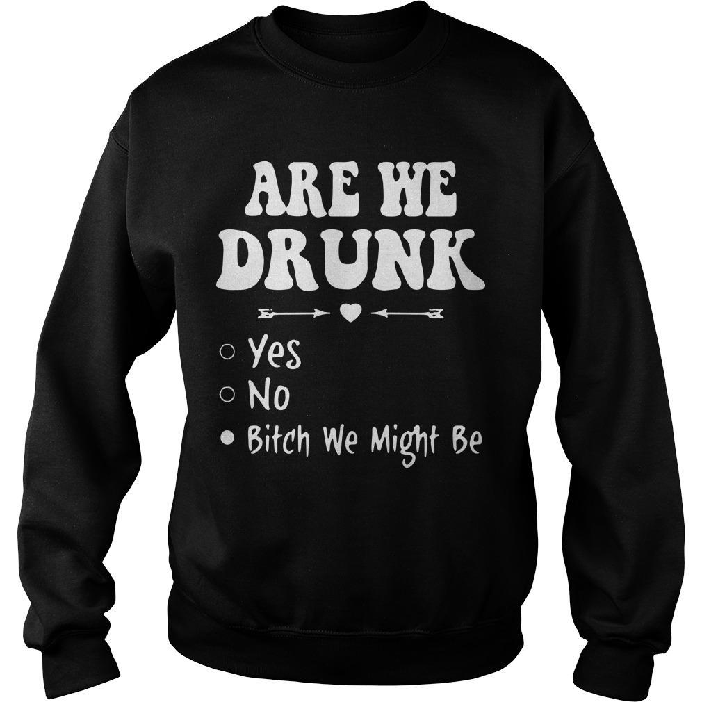 Are We Drunk Yes No Bitch We Might Be Sweater