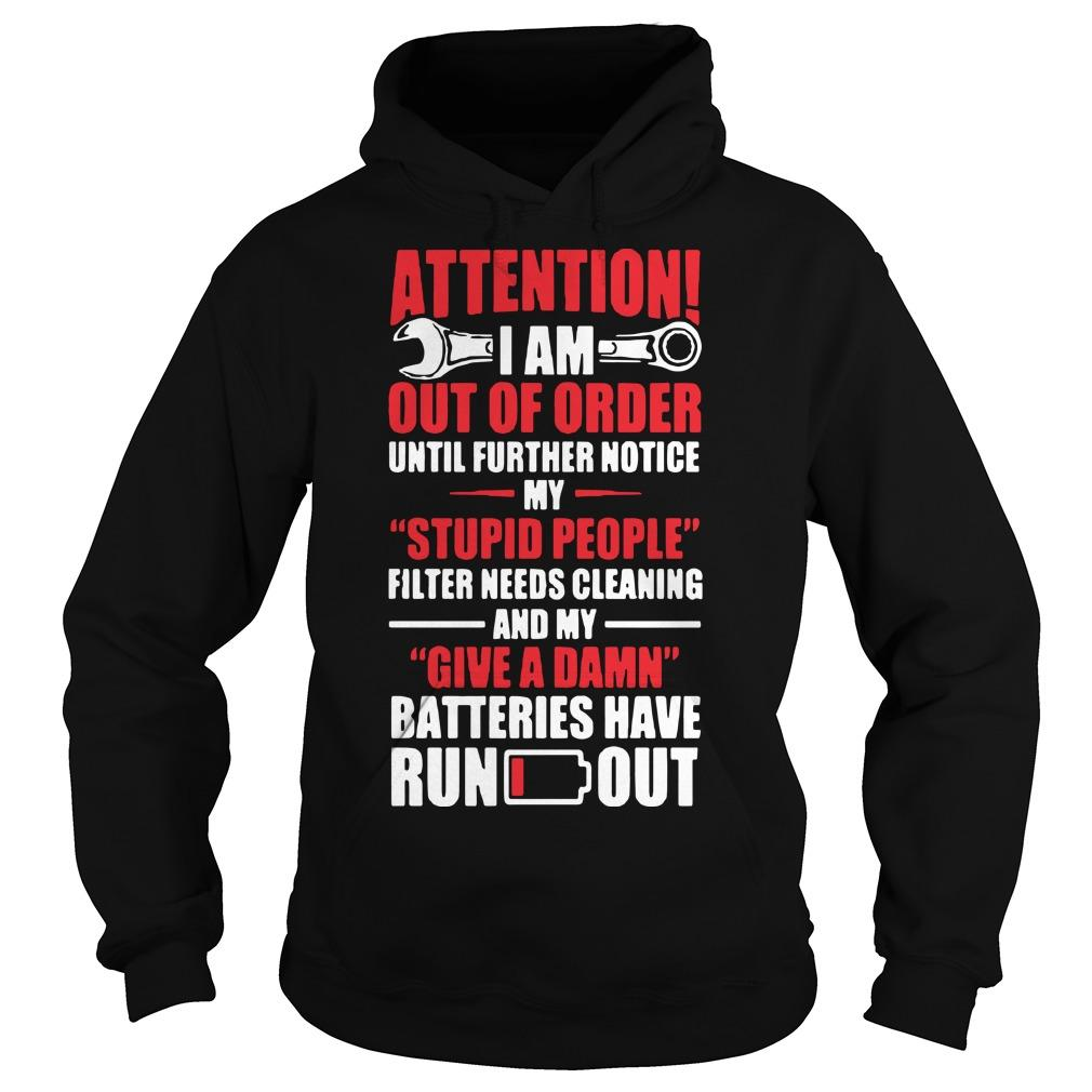 Attention I Am Out Of Order Until Further Notice My Stupid People Hoodie