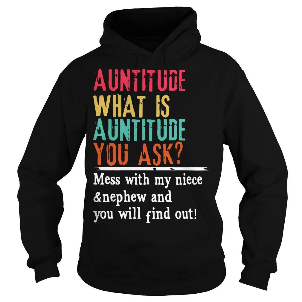 Auntitude What Is Auntitude You Ask Mess With My Niece And Nephew Hoodie