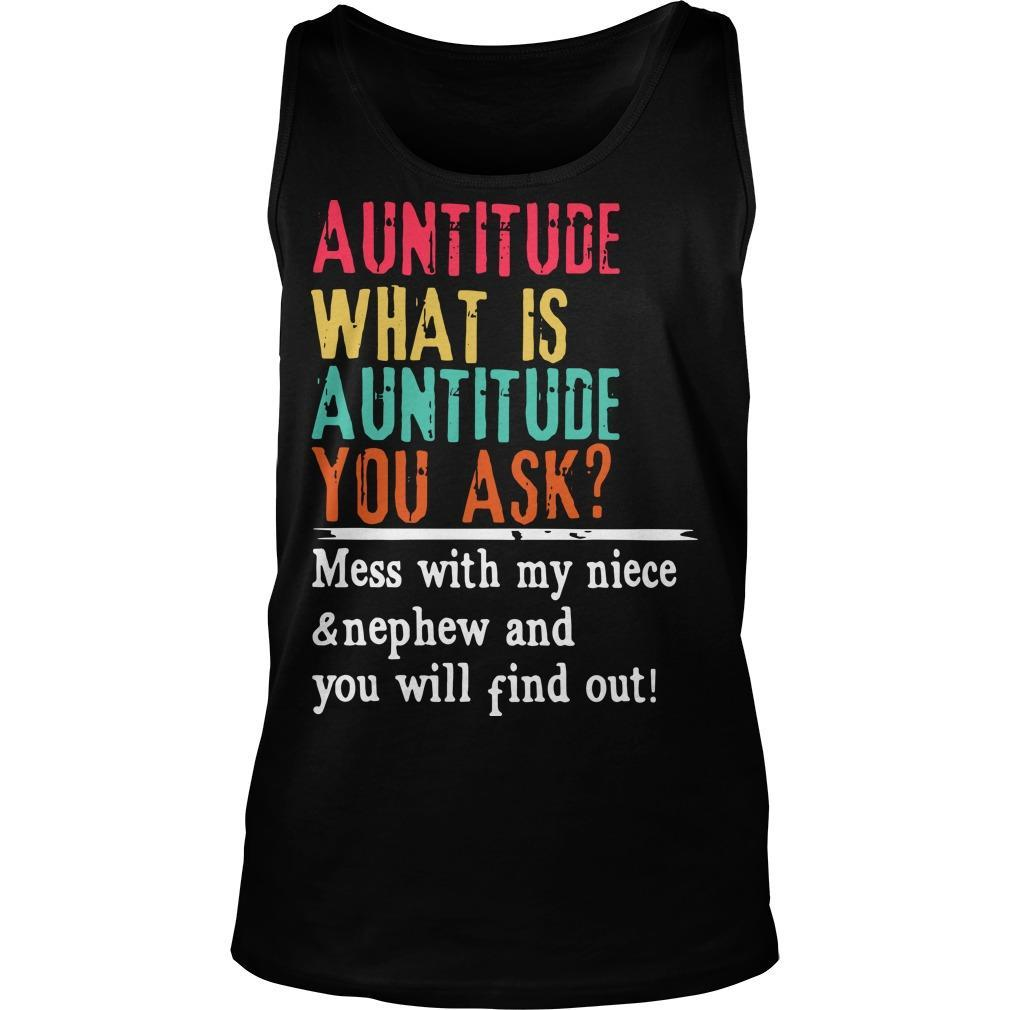 Auntitude What Is Auntitude You Ask Mess With My Niece And Nephew Tank Top