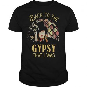 Back To The Gypsy That I Was Shirt