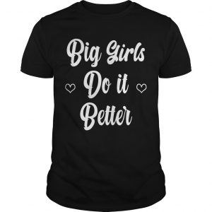 Big Girls Do It Better Shirt