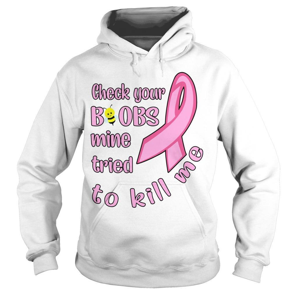 Breast Cancer Check Your Boobs Mine Tried To Kill Me Hoodie