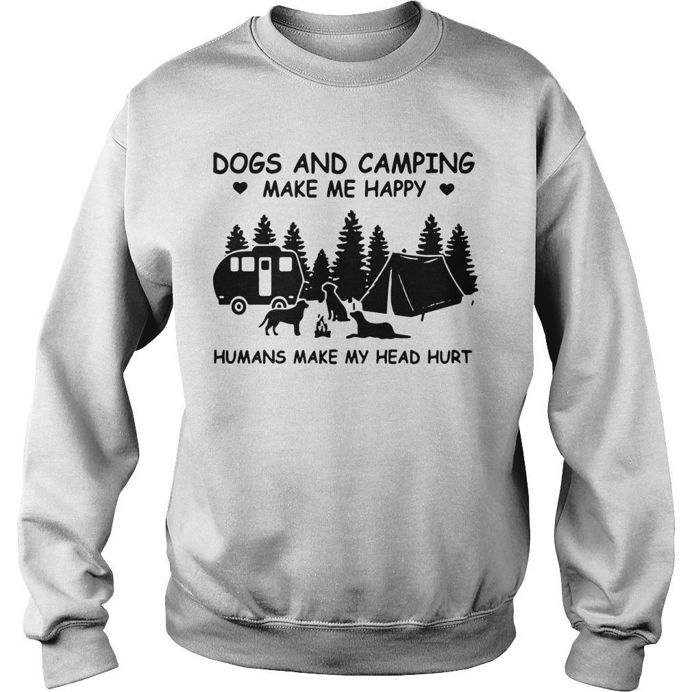 Dogs And Camping Make Me Happy Humans Make My Head Hurt Sweater