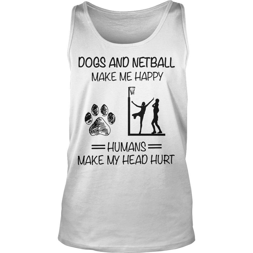 Dogs And Netball Make Me Happy Humans Make My Head Hurt Tank Top