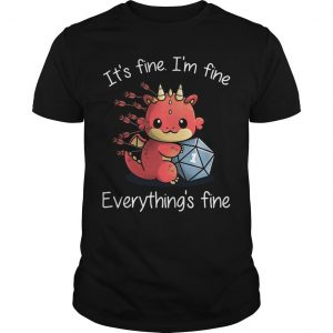 Dragon It's Fine I'm Fine Everything's Fine Shirt