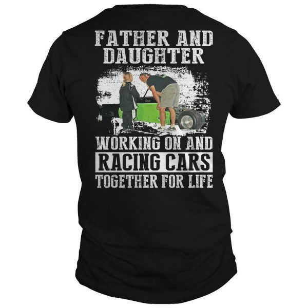 Father And Daughter Working On And Racing Cars Together For Life Shirt