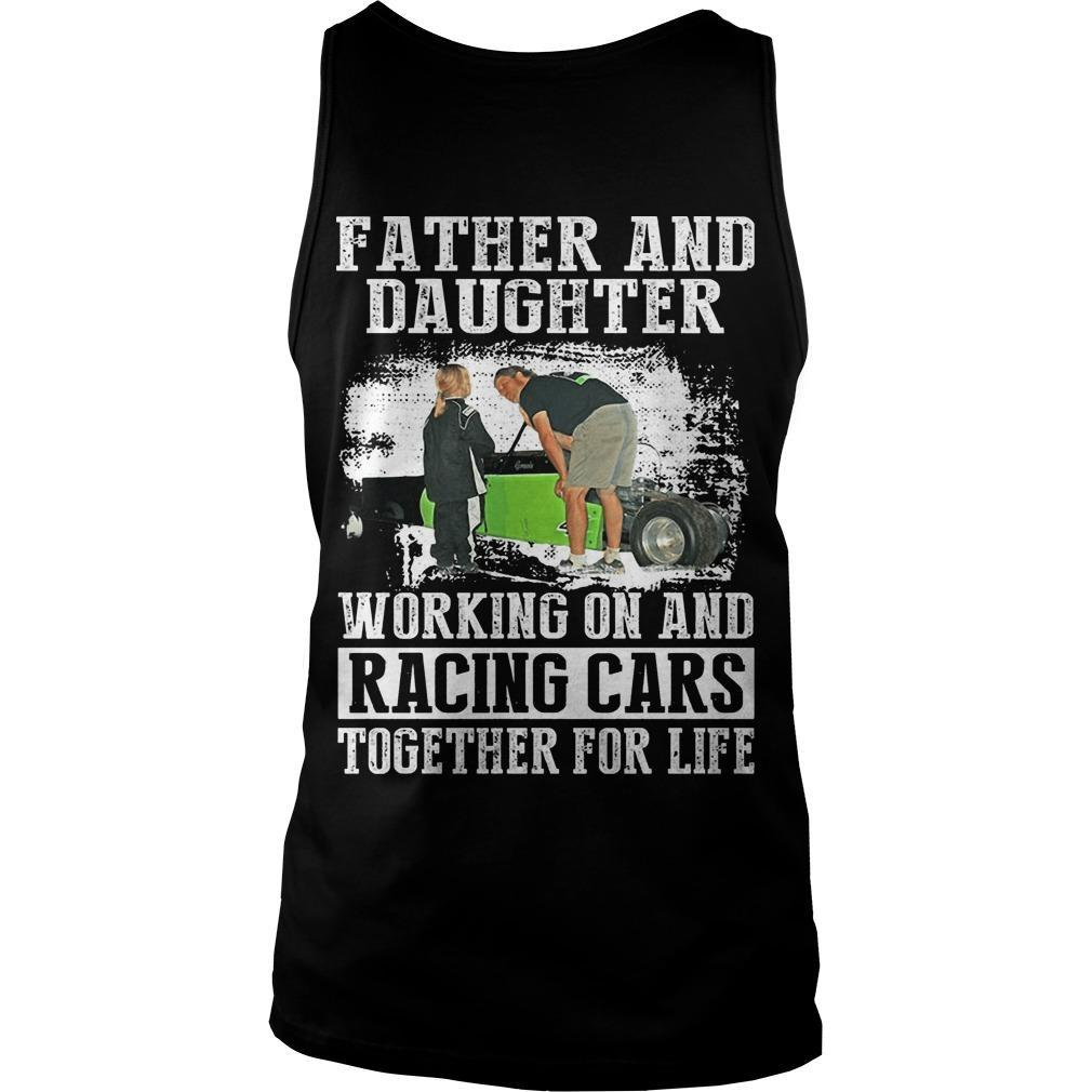Father And Daughter Working On And Racing Cars Together For Life Tank Top