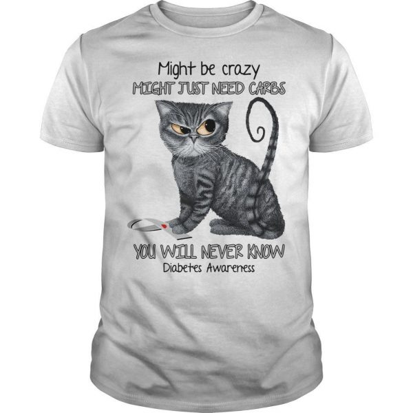 Grumpy Cat Might Be Crazy Might Just Need Cards You Will Never Know Shirt