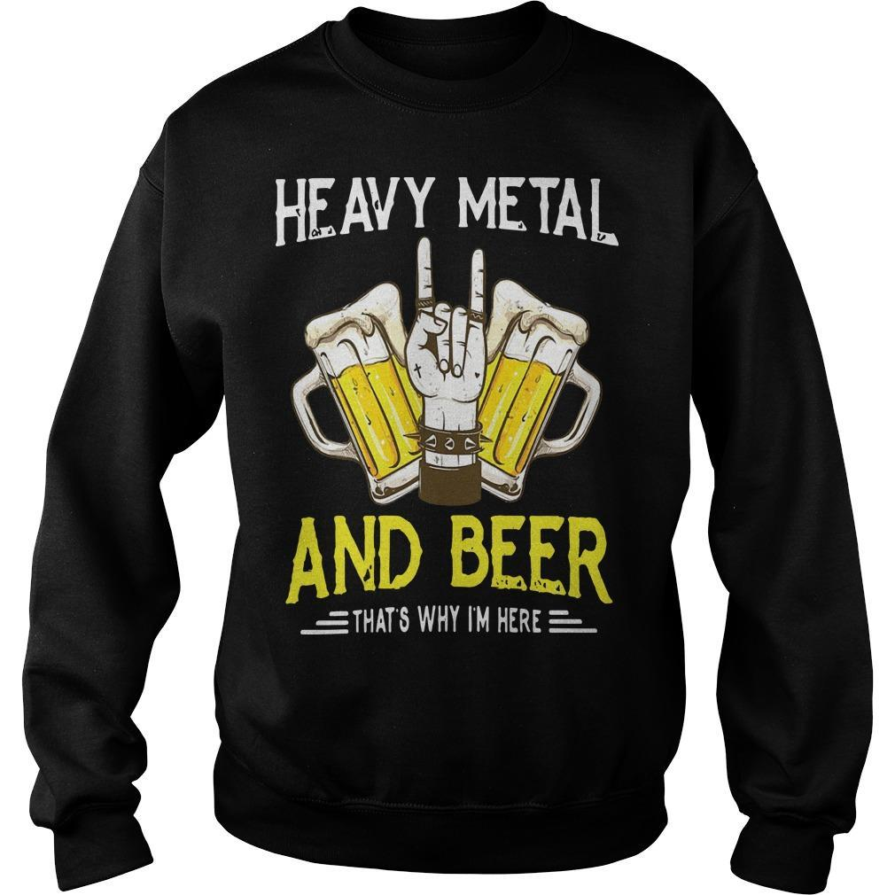 Heavy Metal And Beer That's Why I'm Here Sweater