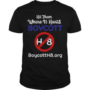 Hit Them Where It Hurts Boycott H8 Shirt