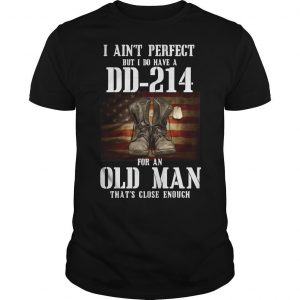 I Ain't Perfect But I Do Have A Dd 214 For An Old Man That's Close Enough Shirt