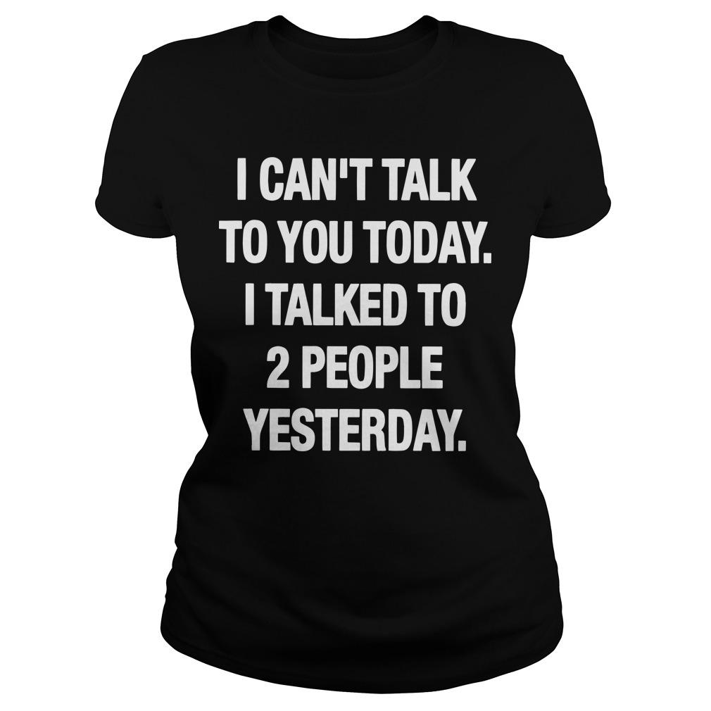 I Can't Talk To You Today I Talked To 2 People Yesterday Longsleeve