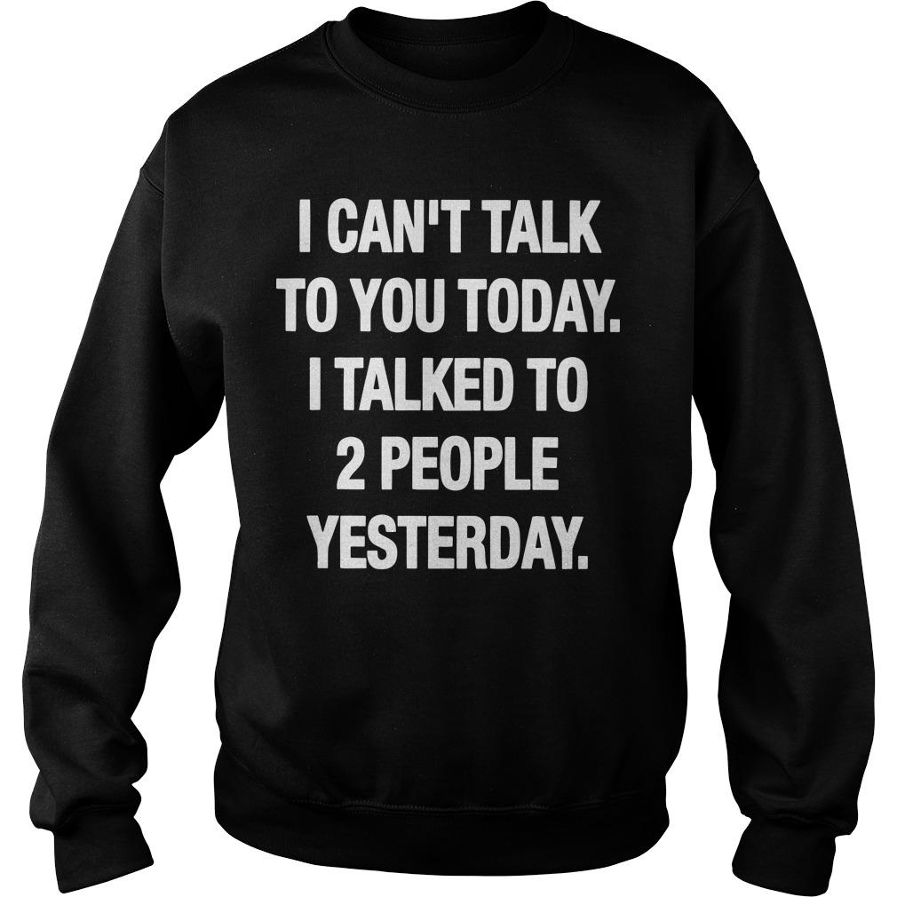 I Can't Talk To You Today I Talked To 2 People Yesterday Sweater