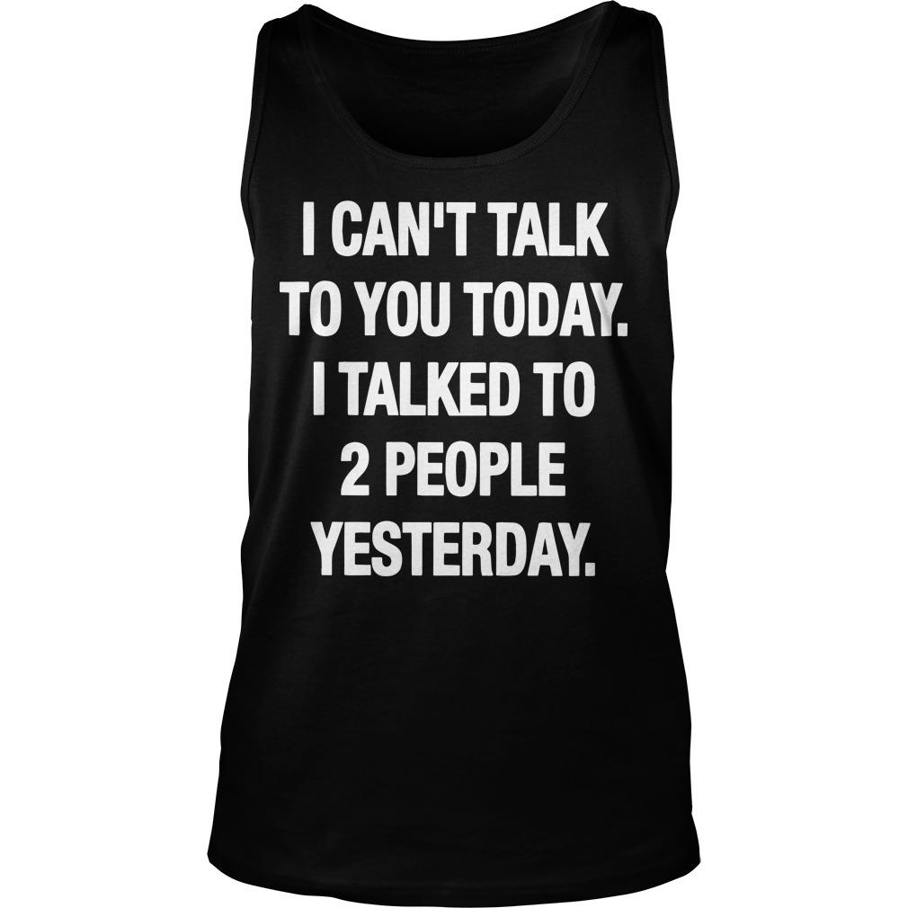 I Can't Talk To You Today I Talked To 2 People Yesterday Tank Top