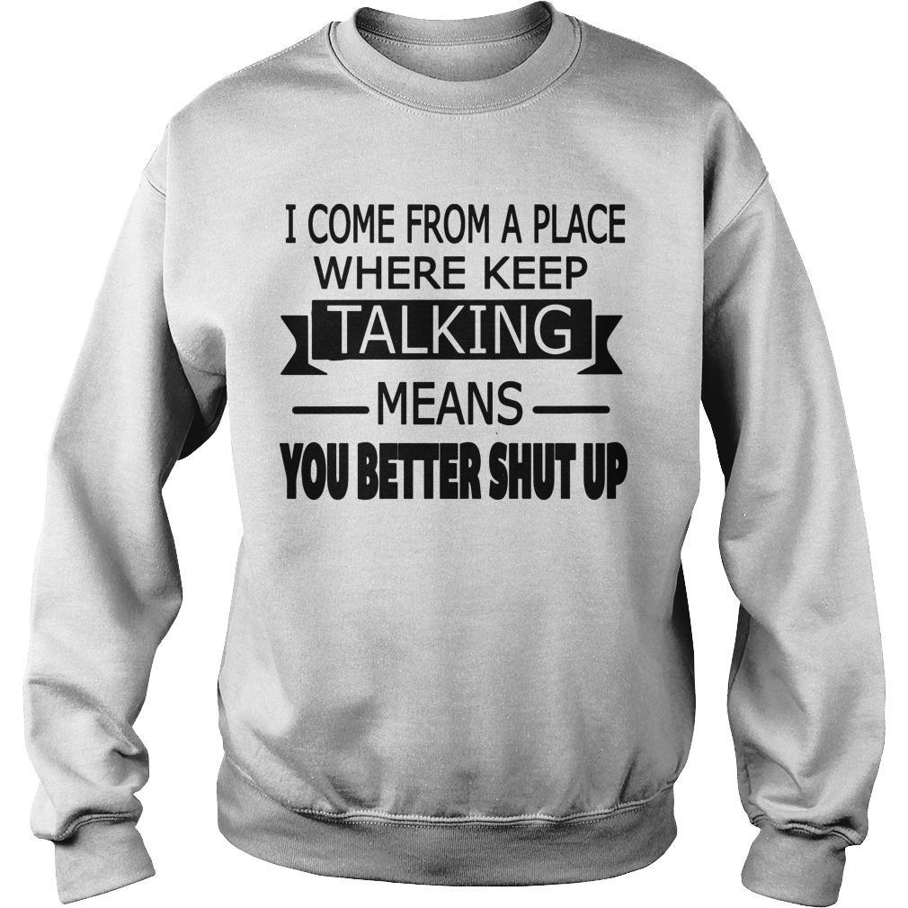 I Come From A Place Where Keep Talking Means You Better Shut Up Sweater