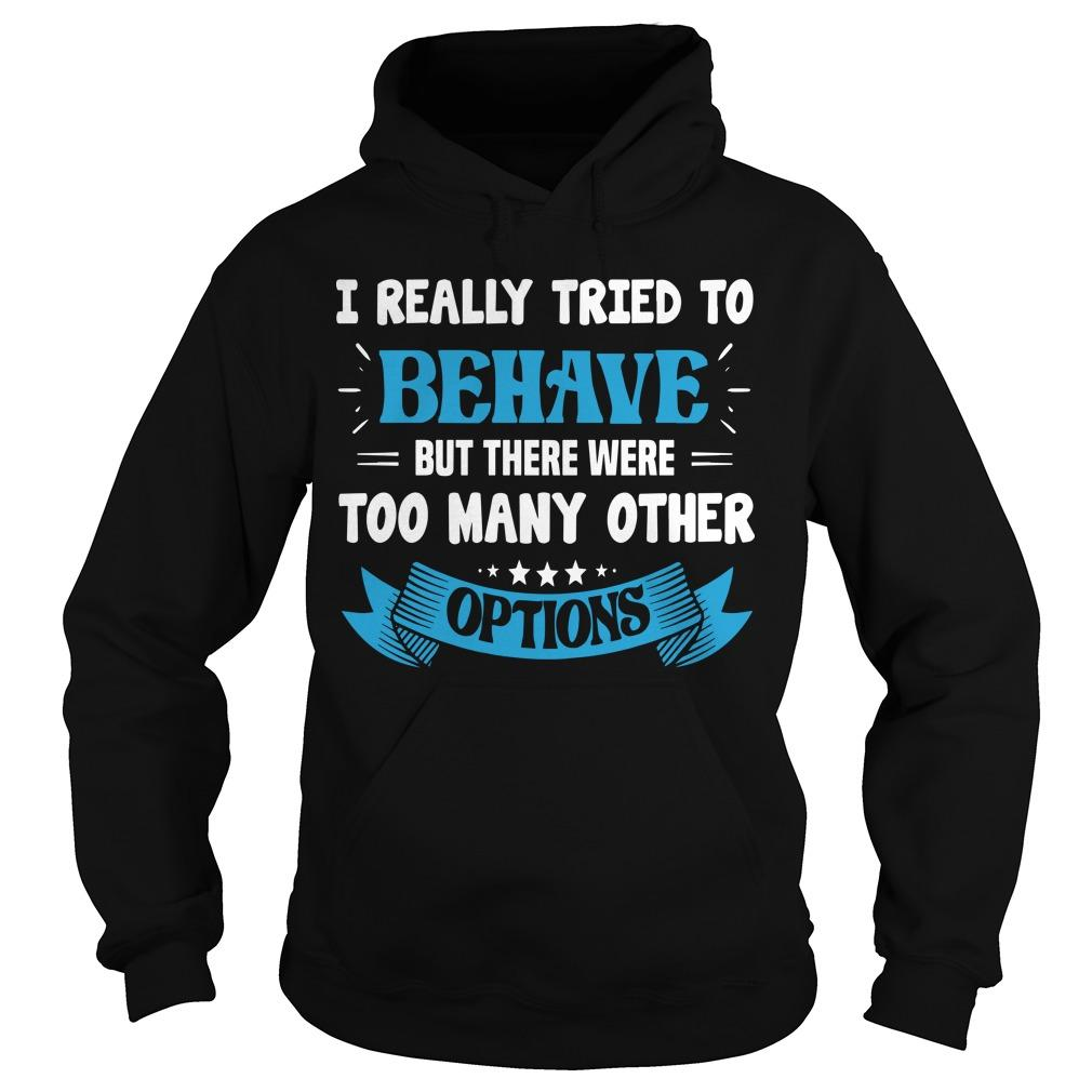 I Really Tried To Behave But There Were Too Many Other Options Hoodie