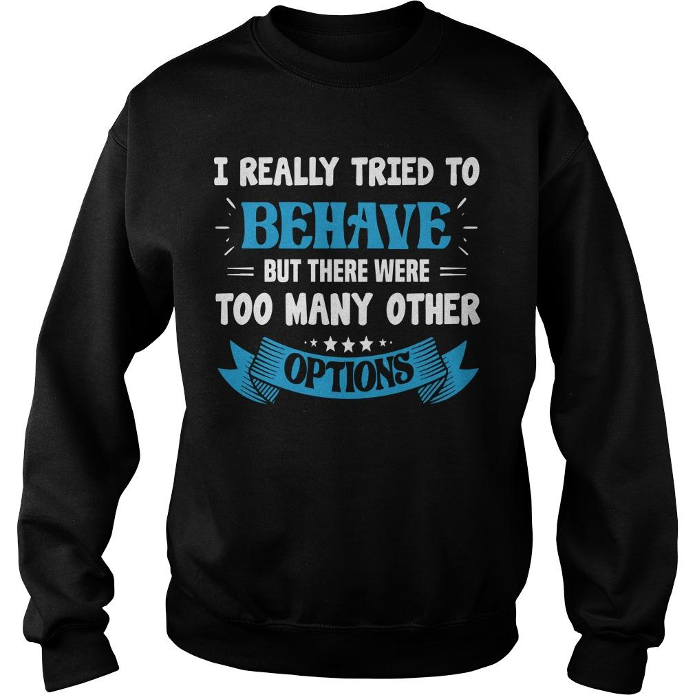 I Really Tried To Behave But There Were Too Many Other Options Sweater