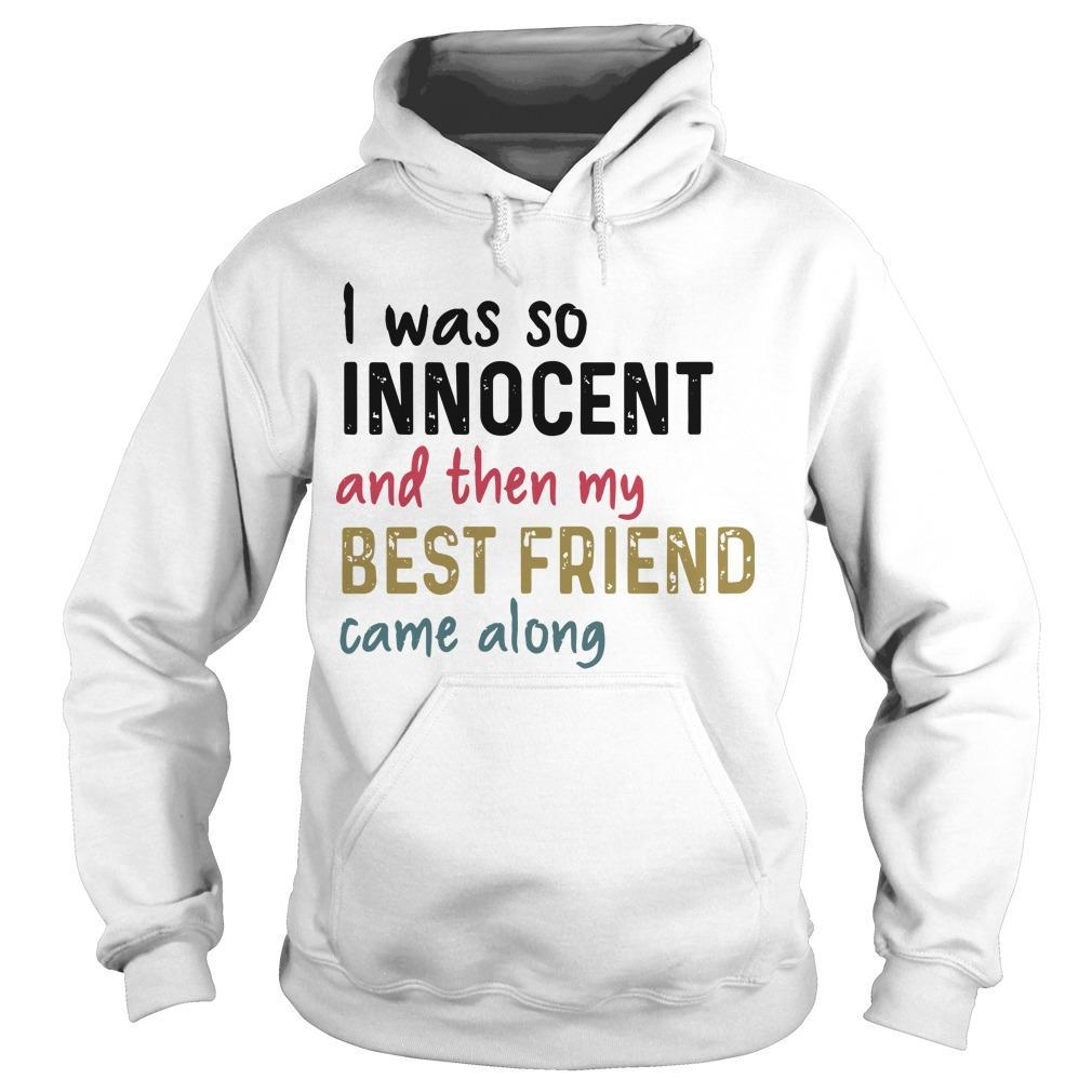 I Was So Innocent And Then My Best Friend Came Along Hoodie