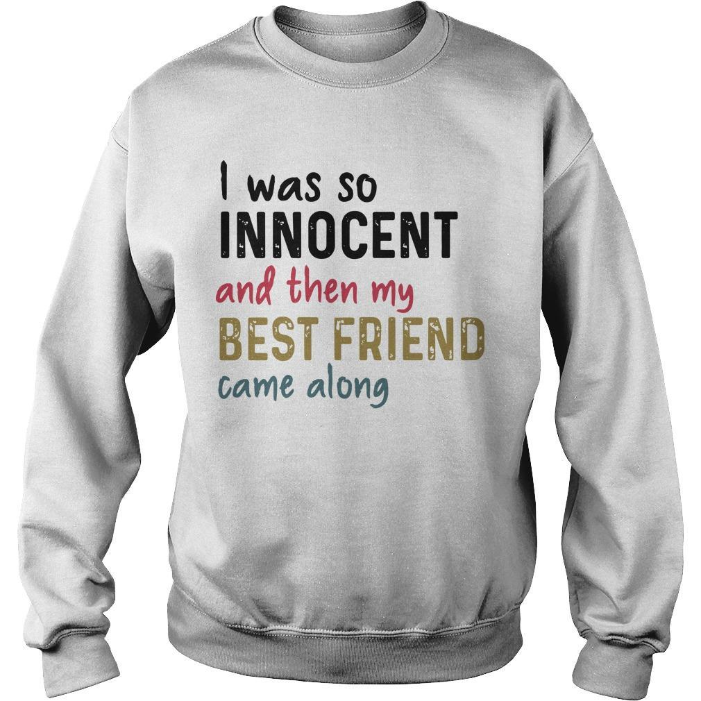 I Was So Innocent And Then My Best Friend Came Along Sweater