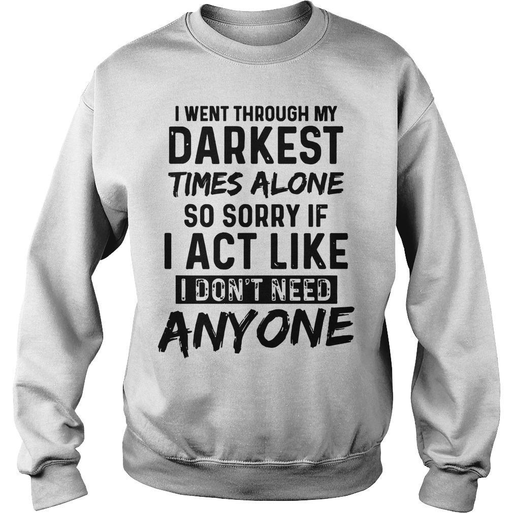 I Went Through My Darkest Times Alone So Sorry If I Act Like I Don't Need Anyone Sweater