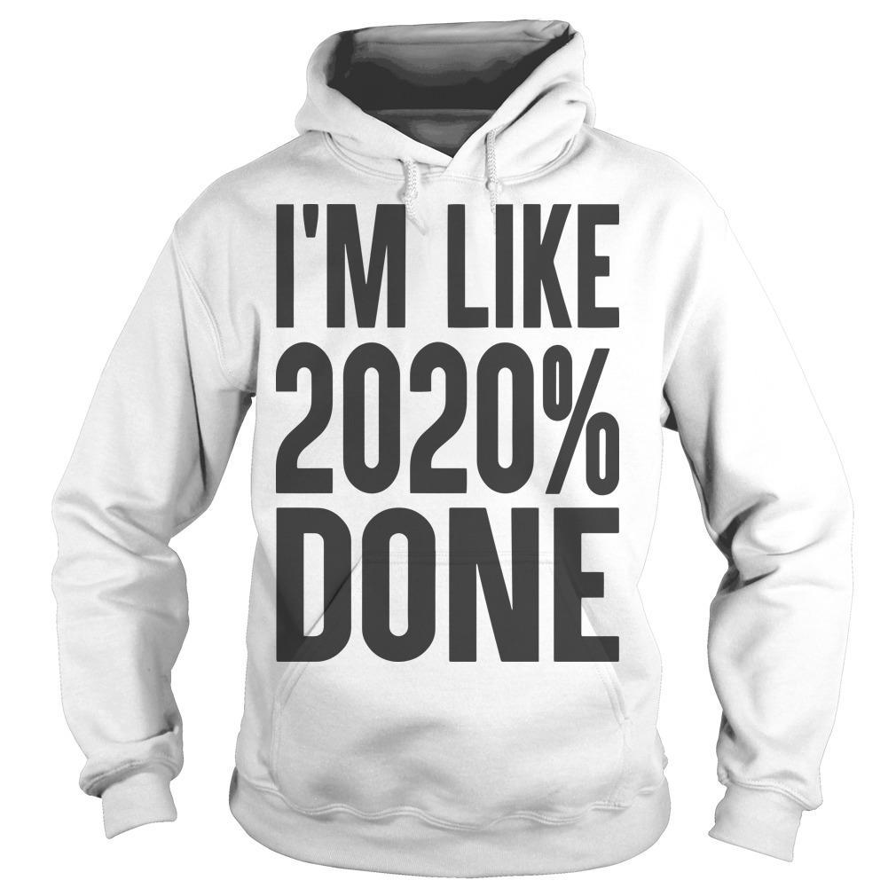 I'm Like 2020% Done Hoodie