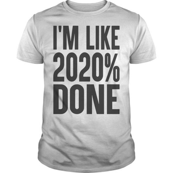 I'm Like 2020% Done Shirt