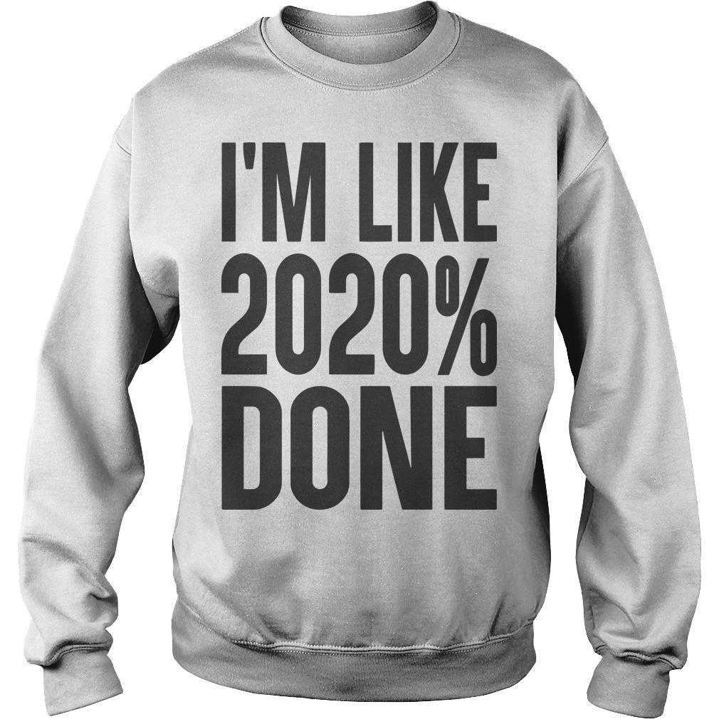 I'm Like 2020% Done Sweater