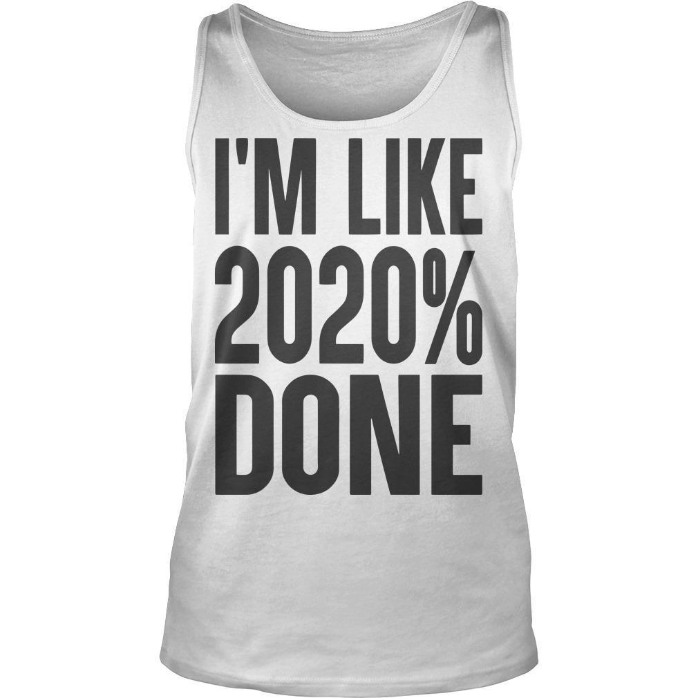 I'm Like 2020% Done Tank Top