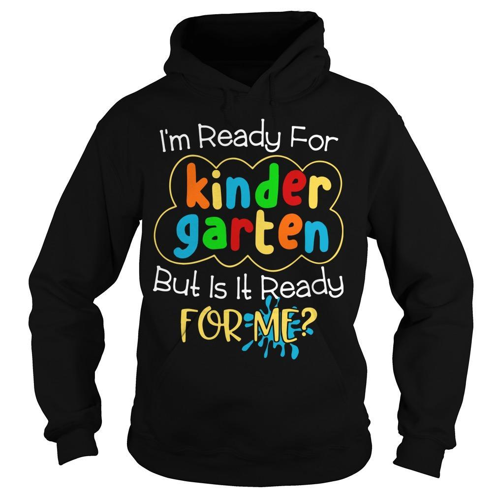 I'm Ready For Kinder Garten But Is It Ready For Me Hoodie
