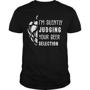I'm Silently Judging Your Beer Selection Shirt