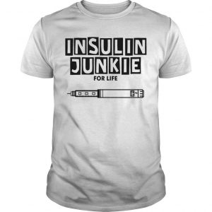 Insulin Junkie For Life Shirt