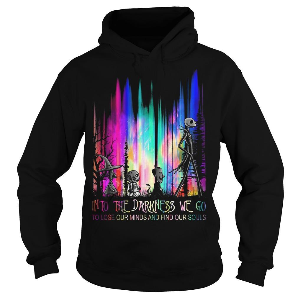 Into The Darkness We Go To Lost Our Minds And Find Our Souls Hoodie