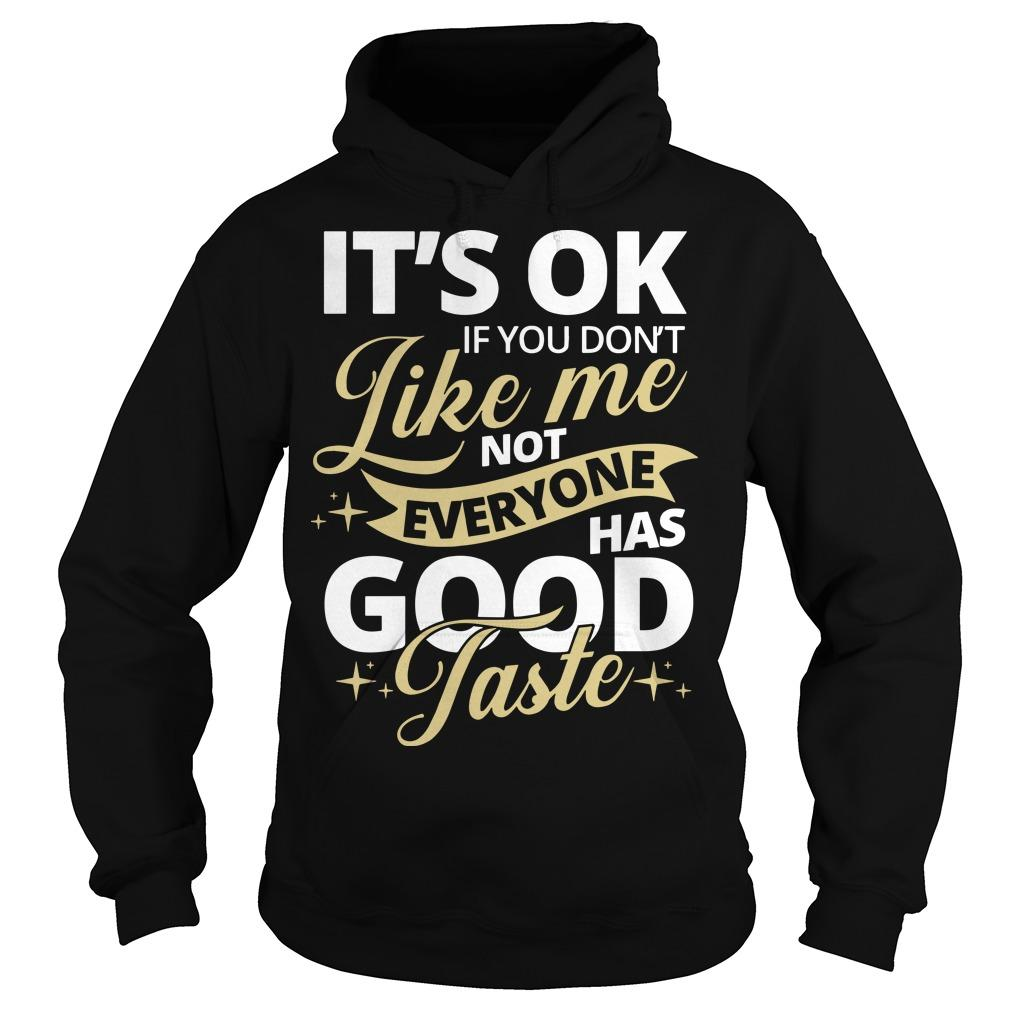 It's Ok If You Don't Like Not Everyone Has Good Taste Hoodie