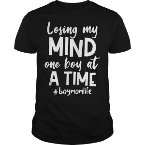 Losing My Mind One Boy At A Time #boymomlife Shirt