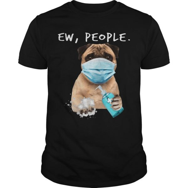 Masking Pug Ew People Shirt