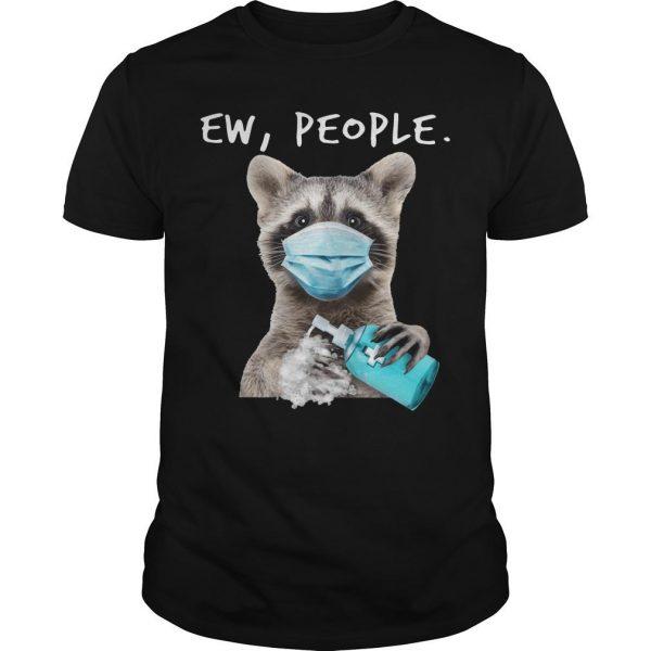 Masking Raccoon Ew People Shirt