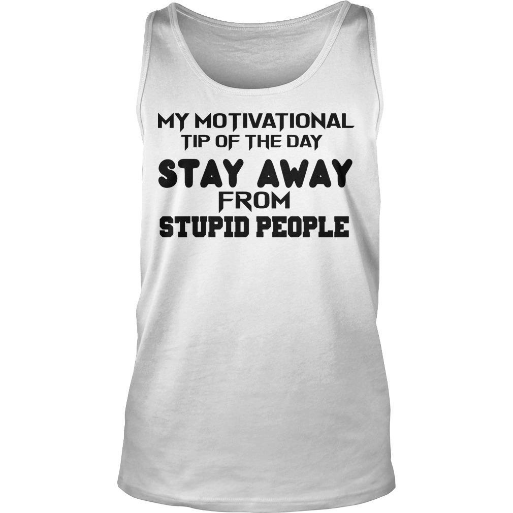 My Motivational Tip Of The Day Stay Away From Stupid People Tank Top