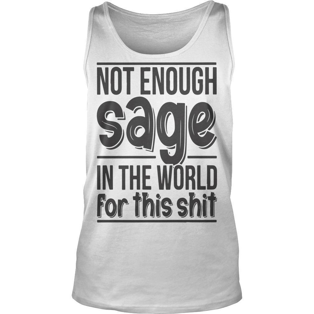 Not Enough Sage In The World For This Shit Tank Top