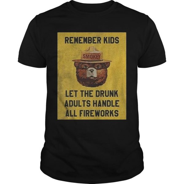 Remember Kids Let The Drunk Adults Handle All Fireworks Shirt